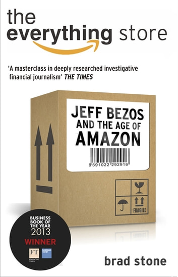 The Everything Store: Jeff Bezos and the Age of Amazon ebook by Brad Stone