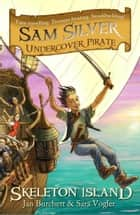 Skeleton Island - Sam Silver: Undercover Pirate 1 ebook by Jan Burchett, Sara Vogler, Leo Hartas