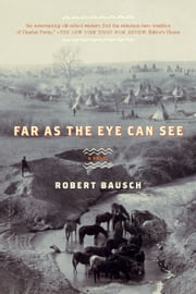 Far as the Eye Can See - A Novel ebook by Robert Bausch
