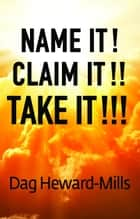 Name It! Claim It!! Take It!!! ebook by Dag Heward-Mills