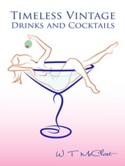 Timeless Vintage Drinks & Cocktails - Here's to You! (a bartender's guide) ebook by W T McCleat