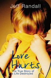 Love Hurts - The True Story of a Life Destroyed ebook by Jeff Randall