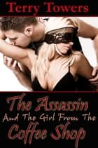 The Assassin And The Girl From The Coffee Shop ebook by