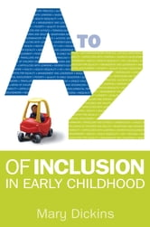 A - Z Of Inclusion In Early Childhood ebook by Mary Dickins,Maria Pallotta-Chiarolli