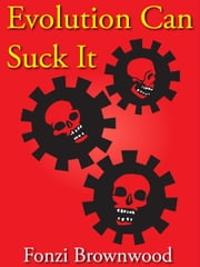 Evolution Can Suck It ebook by Fonzi Brownwood
