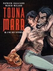 Touna Mara T2 : L'Or des Scythes - L'Or des Scythes ebook by Patrick Galliano,Mario Milano
