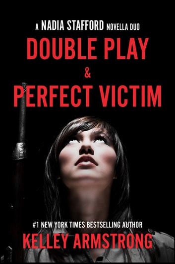 Double Play / Perfect Victim - Nadia Stafford novella duo ebook by Kelley Armstrong