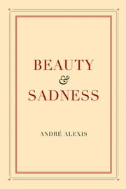 Beauty and Sadness ebook by Andre Alexis