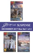Harlequin Love Inspired Suspense December 2017 - Box Set 1 of 2 - An Anthology ebook by Elizabeth Goddard, Dana R. Lynn