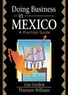 Doing Business in Mexico - A Practical Guide ebook by Robert E Stevens, David L Loudon, Gus Gordon,...