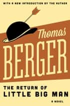 The Return of Little Big Man - A Novel ebook by Thomas Berger