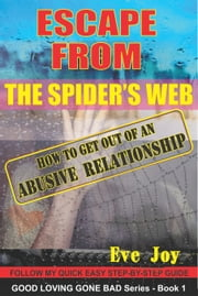 Escape From The Spider's Web: How To Get Out Of An Abusive Relationship ebook by Eve Joy