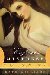 England's Mistress - The Infamous Life of Emma Hamilton ebook by Kate Williams