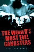 The World's Most Evil Gangsters ebook by Nigel Cawthorne