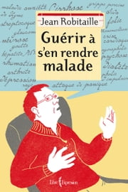 Guérir à s'en rendre malade ebook by Jean Robitaille
