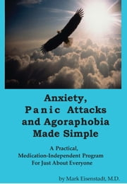 Anxiety, Panic Attacks and Agoraphobia Made Simple ebook by Mark Eisenstadt, M.D.