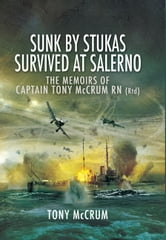 Sunk by Stukas, Survived at Salerno - The Memoirs of Captain McCrum RN ebook by McCrum, Tony