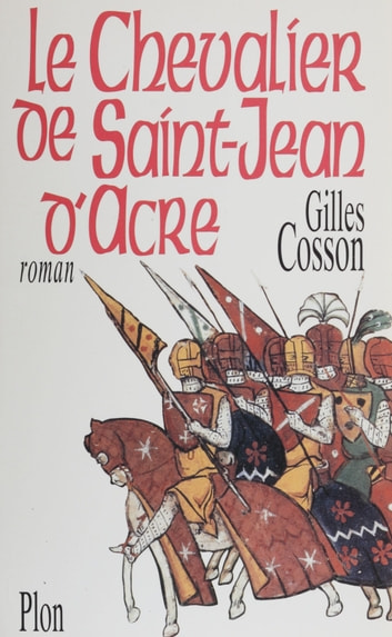 Le chevalier de Saint-Jean-d'Acre ebook by Gilles Cosson