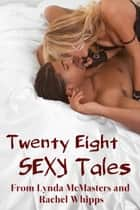 TWENTY EIGHT sexy tales from Lynda McMasters AND Rachel Whipps (Explicit XXX-Rated Erotica Mega Bundle) ebook by Lynda McMasters, Rachel Whipps