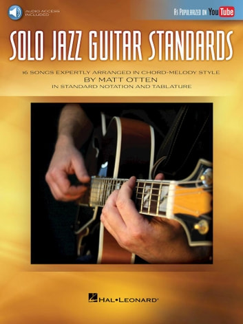 Solo Jazz Guitar Standards - 16 Songs Expertly Arranged in Chord-Melody Style As Popularized on YouTube! ebook by Matt Otten
