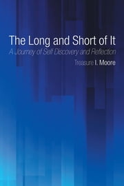 The Long and Short of It - A Journey of Self Discovery and Reflection ebook by Treasure I. Moore