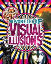 The World of Visual Illusions - Optical Tricks That Defy Belief! ebook by Al Seckel