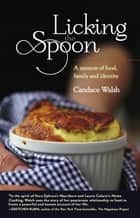 Licking the Spoon ebook by Candace Walsh