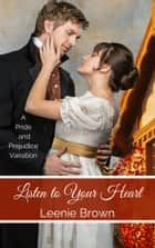 Listen to Your Heart - A Pride and Prejudice Variation ebook by Leenie Brown