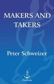 Makers and Takers - How Conservatives Do All the Work While Liberals Whine and Complain ebook by Peter Schweizer