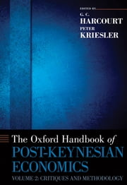 The Oxford Handbook of Post-Keynesian Economics, Volume 2: Critiques and Methodology ebook by G. C. Harcourt,Peter Kriesler
