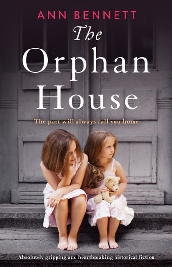 The Orphan House - Absolutely gripping and heartbreaking historical fiction ebook by Ann Bennett