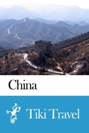 China Travel Guide - Tiki Travel ebook by Tiki Travel