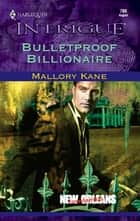 Bulletproof Billionaire ebook by Mallory Kane