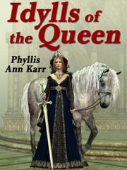 The Idylls of the Queen - A Tale of Queen Guenevere ebook by Phyllis Ann Karr
