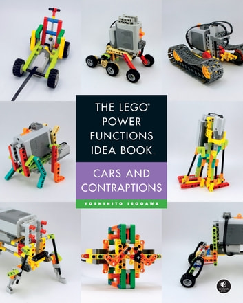 The LEGO Power Functions Idea Book, Volume 2 - Cars and Contraptions ebook by Yoshihito Isogawa