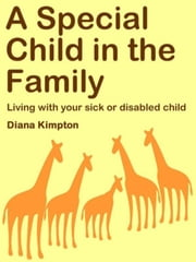 A Special Child in the Family: Living with your sick or disabled child ebook by Diana Kimpton