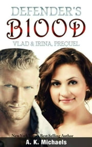 Defender's Blood Vlad & Irina - Defender's Blood Prequel, #1 ebook by A K Michaels