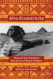 Afro-Eccentricity - Beyond the Standard Narrative of Black Religion ebook by William David Hart