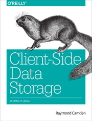 Client-Side Data Storage - Keeping It Local ebook by Raymond Camden
