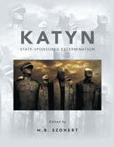 KATYN: State-Sponsored Extermination ebook by M.B. Szonert