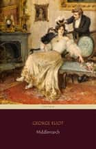 Middlemarch (Centaur Classics) [The 100 greatest novels of all time - #14] ebook by George Eliot, Centaur Classics