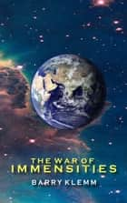 The War of Immensities ebook by Barry Klemm