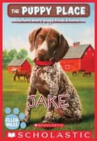 Puppy Place, The #47: Jake ebook by Ellen Miles