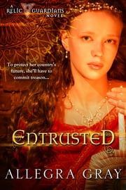 Entrusted ebook by Allegra Gray