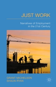 Just Work - Narratives of Employment in the 21st Century ebook by G. Michelson,S. Ryan