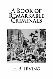 A Book of Remarkable Criminals ebook by H.B. Irving