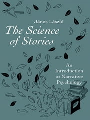 The Science of Stories - An Introduction to Narrative Psychology ebook by János László