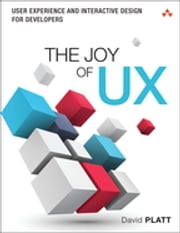The Joy of UX - User Experience and Interactive Design for Developers ebook by David Platt