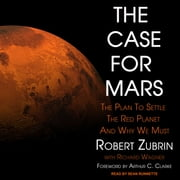 The Case for Mars - The Plan to Settle the Red Planet and Why We Must audiobook by Robert Zubrin
