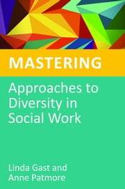 Mastering Approaches to Diversity in Social Work ebook by Linda Gast, Anne Patmore